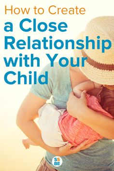 One of my goals is to remain close to my kids well into their adulthood. Here's how to forge a close relationship with your child, starting now.