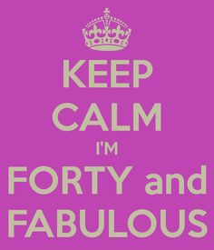 KEEP CALM I'M FORTY and FABULOUS. Another original poster design created with the Keep Calm-o-matic. Buy this design or create your own original Keep Calm design now. Happy Birthday 60, Happy Birthday Mom Quotes, Funny Happy Birthday Messages, 40th Birthday Parties, Mom Birthday, Birthday Recipes, Birthday Greetings, Funny Birthday, Keep Calm Quotes