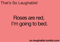 any excuse to go to bed! LOL LOL