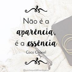 Não é a aparência, é a essência - Coco Chanel frase Chanel Frases, Coco Chanel Quotes, Meant To Be Quotes, Just Girl Things, You Are Awesome, Good Thoughts, Fashion Quotes, Positive Vibes, Chanel Cruise