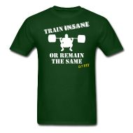 TRAIN INSANE · Starting at ONLY $19.99 · This is the men's style, women's is available also. Multiple shirt styles and colors to choose from. Grab yours today! :)