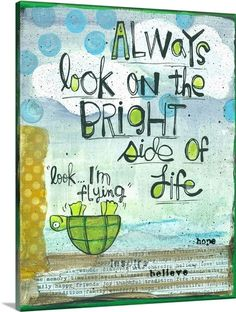 Lynn Sanchelli Solid-Faced Canvas Print Wall Art Print entitled Always Look on the Bright Side Drawing Quotes, Art Quotes, Inspirational Quotes, Prayer Quotes, Motivational, Journal Quotes, Art Journal Pages, Art Journals, Wall Art Prints