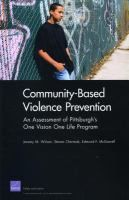 Community-based violence prevention: an assessment of Pittsburgh's One Vision, One Life Program by Jeremy M. Wilson