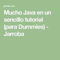 Mucho Java en un sencillo tutorial (para Dummies) - Jarroba