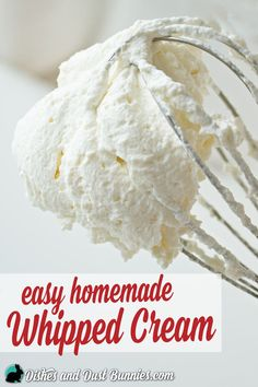 How to Make Easy Homemade Whipped Cream + Tips to Get it Right Every Time!