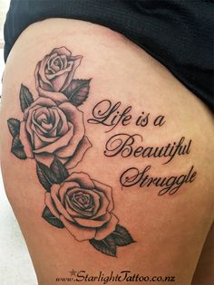 Traditional black outlined roses tattoo with writing: Life is a beautiful struggle. Thigh Piece Tattoos, Girl Thigh Tattoos, Small Arm Tattoos, Large Tattoos, Tattoos Skull, Rose Tattoos, Body Art Tattoos, Sleeve Tattoos, Girly Tattoos