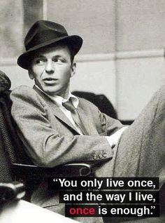 I love Frank Sinatra. So amazing! I wish I was alive so I could have seen him perform