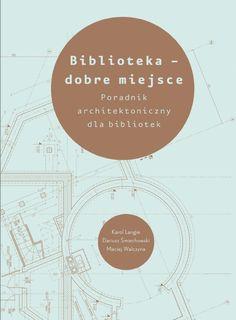 Biblioteka - dobre miejsce  Poradnik architektoniczny dla bibliotek
