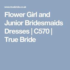 Flower Girl and Junior Bridesmaids Dresses | C570 | True Bride