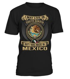 I May Live in South Dakota But I Was Made in Mexico #Mexico