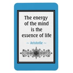 "A motivational quote by Aristotle to inspire you to live with optimism,hope and confidence by filling your mind with positive thoughts. ""The energy of the mind is the essence of life."" ~ Aristotle <br> The Quote magnets also make a wonderful gift to inspire your family and friends."