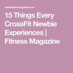 15 Things Every CrossFit Newbie Experiences | Fitness Magazine