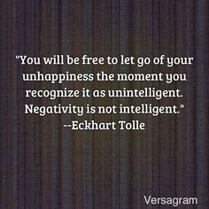 You will be free to let go of your unhapiness the moment you recognize it as unintelligent. Negativity is not intelligent. How true maister Eckhart. Great Quotes, Quotes To Live By, Me Quotes, Inspirational Quotes, Motivational Quotes, Inspire Quotes, Positive Vibes, Positive Quotes, What Is Intelligence