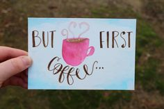 A personal favorite from my Etsy shop https://www.etsy.com/listing/262598854/handlettered-cards-but-first-coffee