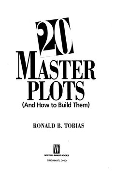MASTER PLOTS(And How to Build Them)   RONALD B. TOBIAS              M       WRITERS DIGEST tOOKS         CINCINNATI, OHIO