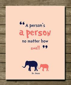 A person is a person, no matter how small.
