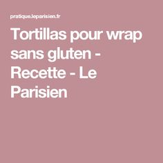 Tortillas pour wrap sans gluten - Recette - Le Parisien Tortillas, Flan, Food And Drink, Gluten Free, Healthy Recipes, Desserts, Lactose, Magazines, Caramel