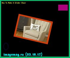 How To Make A Glider Chair  - The Best Image Search