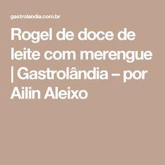 Rogel de doce de leite com merengue | Gastrolândia – por Ailin Aleixo