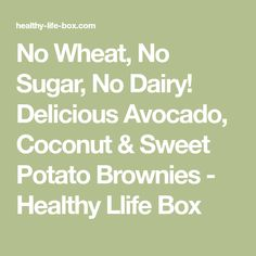 No Wheat, No Sugar, No Dairy! Delicious Avocado, Coconut & Sweet Potato Brownies - Healthy Llife Box