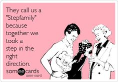"""They call us a """"Stepfamily"""" because together we took a step in the right direction. Blended family . Stepmom"""