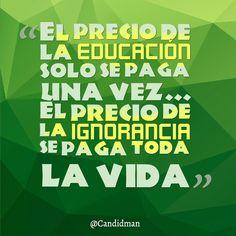 """""""El precio de la #Educacion solo se paga una vez... El precio de la #Ignorancia se paga toda la #Vida"""". #Citas #Frases @Candidman"""