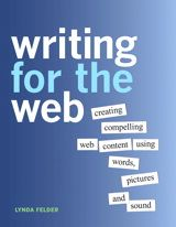 writing for the web. Learn everything you need to know to create effective Web content using words, pictures, and sound. More at Write4Web.com.