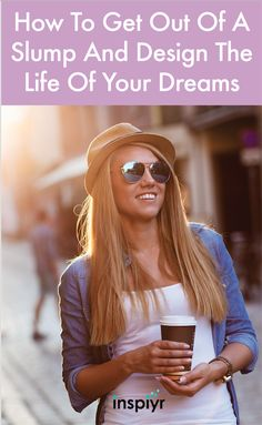 How To Get Out Of A Slump And Design The Life Of Your Dreams by Inspiyr.com // Life is a roller coaster...we all have our highs and our lows. If you're stuck in a rut and don't know how to get out here are some solutions to defeat the slump and live a happier life! #Inspiyr