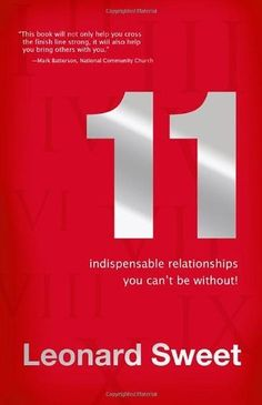 11: Indispensable Relationships You Can't Be Without by Leonard Sweet Ph.D, http://www.amazon.com/dp/1434799832/ref=cm_sw_r_pi_dp_WK6Dpb1VXA7CA