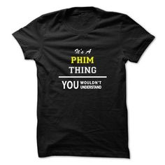cool It's PHIM Name T-Shirt Thing You Wouldn't Understand and Hoodie Check more at http://hobotshirts.com/its-phim-name-t-shirt-thing-you-wouldnt-understand-and-hoodie.html