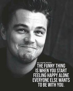 The Funny thing is when you start feeling happy alone - Everyone else wants to be with you - Motivation - Mindset quotes funny quotes funny funny hilarious funny life quotes funny Wise Quotes, Success Quotes, Great Quotes, Words Quotes, Quotes To Live By, Motivational Quotes, Funny Quotes, Inspirational Quotes, Super Quotes