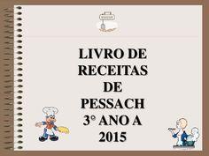 LIVRO DE RECEITAS DE PESSACH - 3 ANO A - 2015                                                                                                                                                                                 Mais