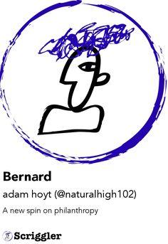 Bernard by adam hoyt (@naturalhigh102) https://scriggler.com/detailPost/story/116926 A new spin on philanthropy