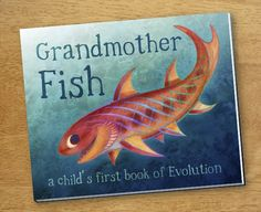 Grandmother Fish is the first book to teach evolution to preschoolers.