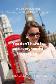 #8 - You don't have to see every tourist attraction.   25 Lessons I Learned Traveling the World After High School   The Backslackers