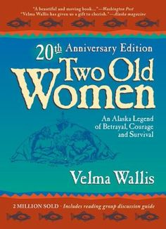 Two Old Women: An Alaska Legend of Betrayal, Courage, and Survival - Anniversary Edition: Velma Wallis: Book Club Books, New Books, Good Books, Books To Read, Indigenous Peoples Day, Quick Reads, Reading Groups, 20th Anniversary, Little Books