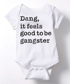 Look at this It's Just Me White 'Dang, It Feels Good To Be Gangster' Bodysuit - Infant on #zulily today!