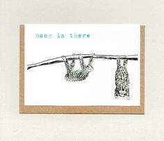 HANG IN THERE . thinking of you . get well . Sympathy Cards, Greeting Cards, Epson Ink, Paper Packaging, Friendship Cards, Sloths, Get Well Cards, Paper Envelopes, Cheer Up