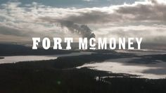 Fort McMoney is a 2013 web documentary and strategy video game about Fort McMurray in Canada and Athabasca oil sands development, directed by David Dufresne. The documentary uses interactive game elements to allow users to decide the city's future and attempt to responsibly develop the world's largest oil sands reserves.