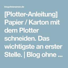 [Plotter-Anleitung] Papier / Karton mit dem Plotter schneiden. Das wichtigste an erster Stelle. | Blog ohne Namen Blog, Paper, Names, Carton Box, Tutorials