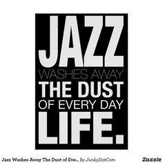 Jazz Washes Away The Dust of Everyday Life Poster Sept 20 2017 - #zazzle #junkydotcom #gifts