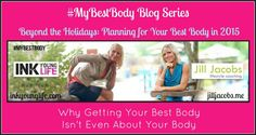 New Blog Post! Jill Jacobs | Why Getting Your Best Body Isn't Even About Your Body
