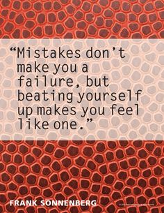 """""""Mistakes don't make you a failure, but beating yourself up makes you feel like one."""" ~ Frank Sonnenberg I #Mistakes #BookSmart"""