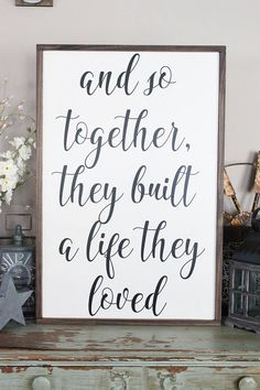 And so together, they built a life they loved. This adorable sign is perfect for a wedding gift for that special couple. Customize this sign to make it your own by choosing the frame, background, and lettering colors! Sign Shown: 24x36 white background | black lettering | walnut