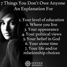 Don't explain & don't apologies - you are you. 7 things you don't owe anyone an explanation for. (Being assertive & confident)