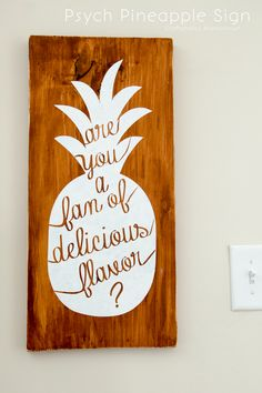 """Psych Pineapple Sign Quote. """"Are you a fan of delicious flavor?"""" -Shawn Spenser My all time favorite show!"""