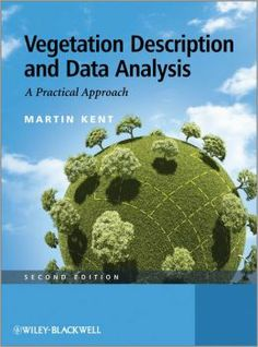 Vegetation description and data analysis : a practical approach / Martin Kent. Wiley-Blackwell, 2012