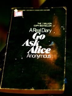 every girl in jr high was reading Go Ask Alice. On the cusp of teenage wasteland, I read it in the 7th grade - they even made a tv-movie-of-the-week based on the book - a little racy for the times