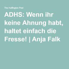 ADHS: Wenn ihr keine Ahnung habt, haltet einfach die Fresse! | Anja Falk