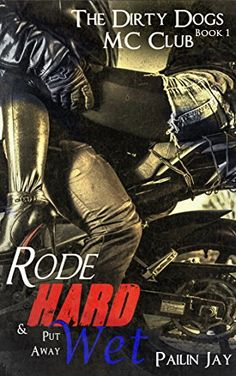Rode Hard and Put Away Wet: Dirty Dogs MC series Book # 1 by [Jay, Pailin]